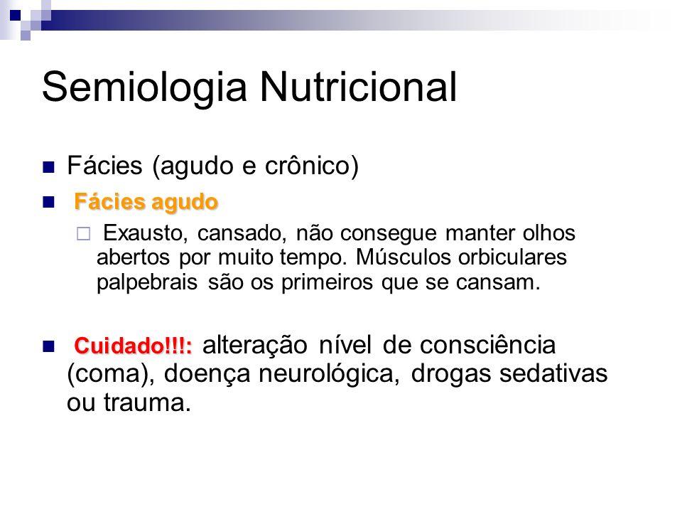 Semiologia Nutricional Fácies (agudo e crônico) Fácies agudo Exausto, cansado, não consegue manter olhos abertos por muito tempo. Músculos orbiculares
