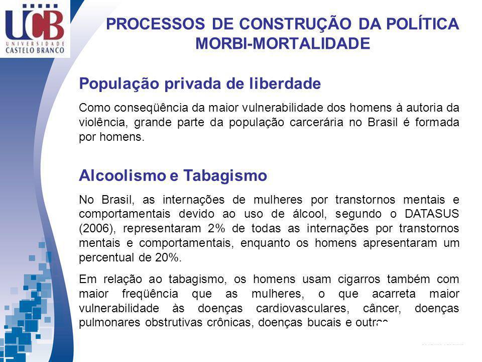 População privada de liberdade Como conseqüência da maior vulnerabilidade dos homens à autoria da violência, grande parte da população carcerária no B