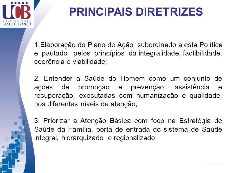 PRINCIPAIS DIRETRIZES 1.Elaboração do Plano de Ação subordinado a esta Política e pautado pelos princípios da integralidade, factibilidade, coerência