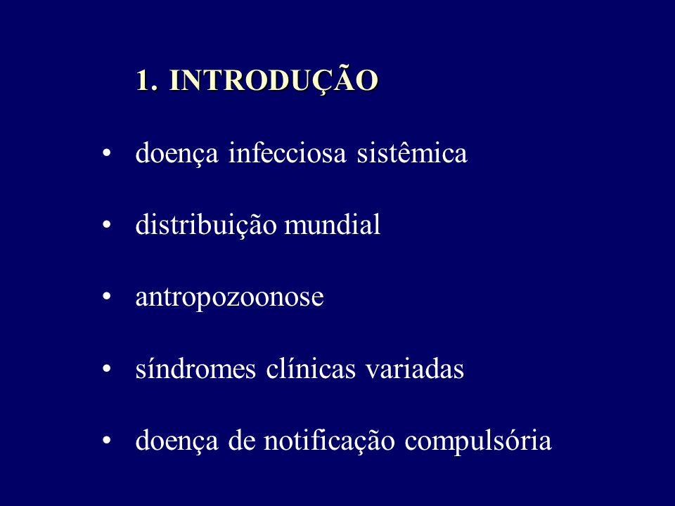 1.INTRODUÇÃO doença infecciosa sistêmica distribuição mundial antropozoonose síndromes clínicas variadas doença de notificação compulsória