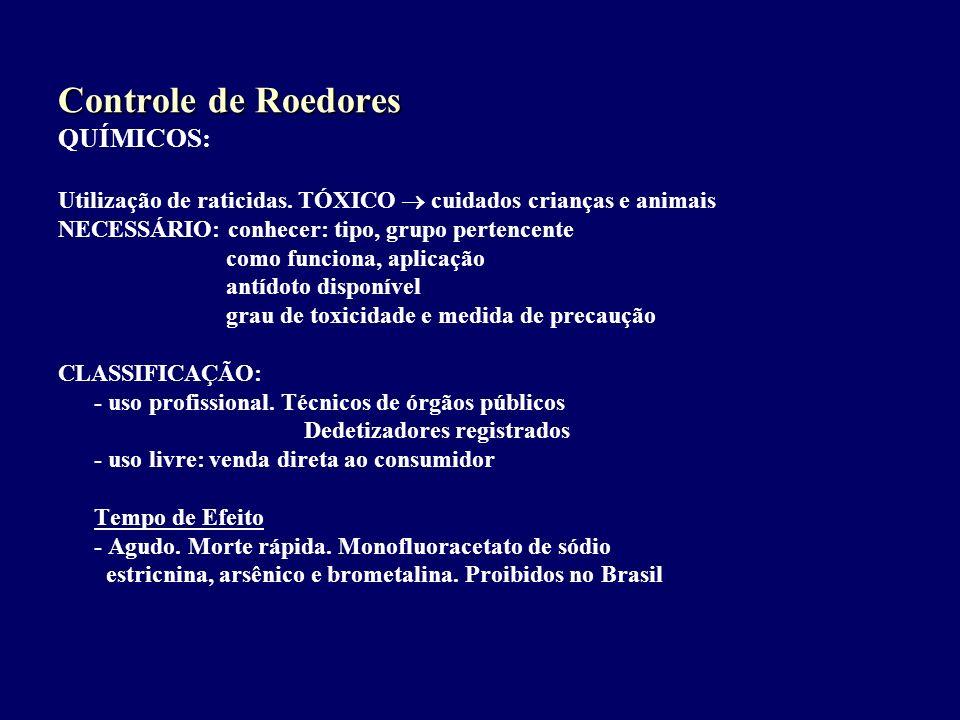 Controle de Roedores QUÍMICOS: Utilização de raticidas. TÓXICO cuidados crianças e animais NECESSÁRIO: conhecer: tipo, grupo pertencente como funciona