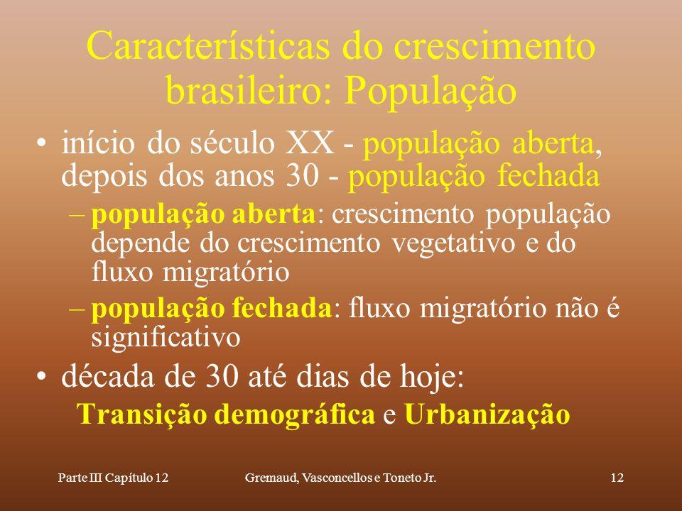 Parte III Capítulo 12Gremaud, Vasconcellos e Toneto Jr.12 Características do crescimento brasileiro: População início do século XX - população aberta,