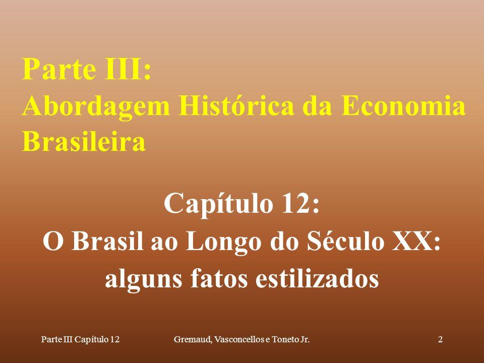 Parte III Capítulo 12Gremaud, Vasconcellos e Toneto Jr.2 Parte III: Abordagem Histórica da Economia Brasileira Capítulo 12: O Brasil ao Longo do Sécul