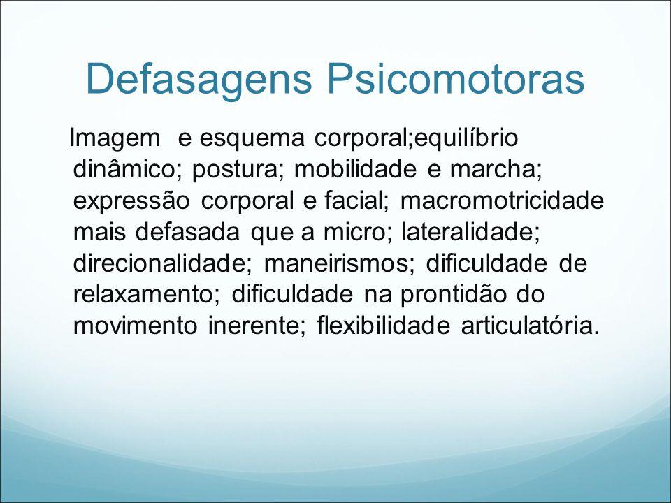 Defasagens Psicomotoras Imagem e esquema corporal;equilíbrio dinâmico; postura; mobilidade e marcha; expressão corporal e facial; macromotricidade mai