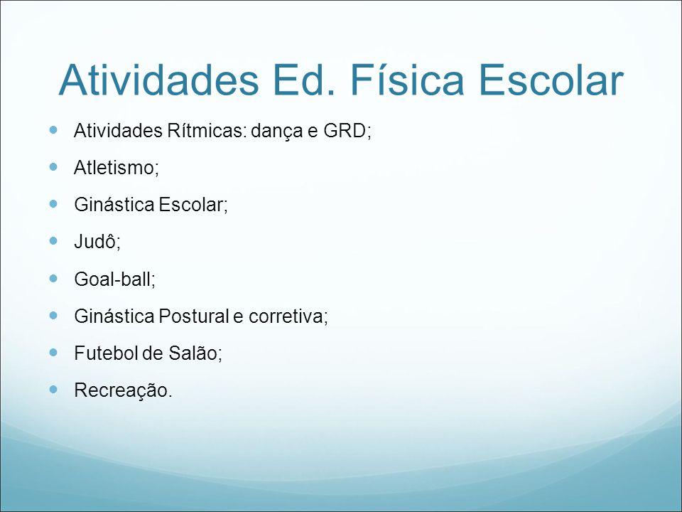 Atividades Ed. Física Escolar Atividades Rítmicas: dança e GRD; Atletismo; Ginástica Escolar; Judô; Goal-ball; Ginástica Postural e corretiva; Futebol