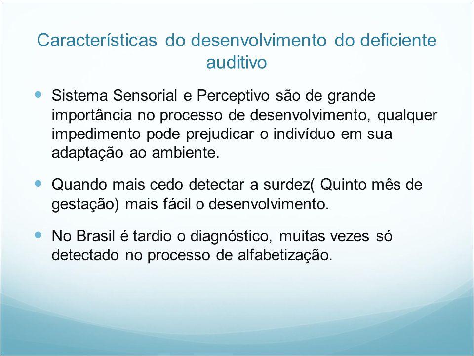 Características do desenvolvimento do deficiente auditivo Sistema Sensorial e Perceptivo são de grande importância no processo de desenvolvimento, qua