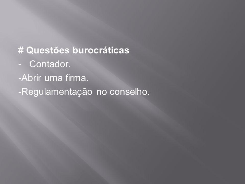 # Questões burocráticas - Contador. -Abrir uma firma. -Regulamentação no conselho.