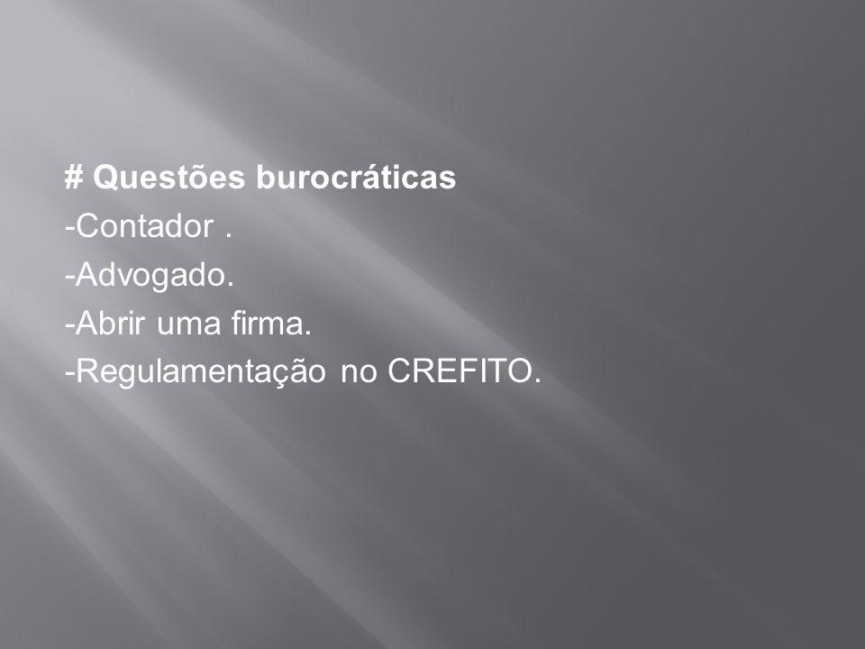 # Questões burocráticas -Contador. -Advogado. -Abrir uma firma. -Regulamentação no CREFITO.