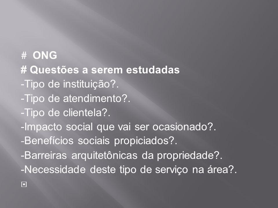 # ONG # Questões a serem estudadas -Tipo de instituição?. -Tipo de atendimento?. -Tipo de clientela?. -Impacto social que vai ser ocasionado?. - Benef