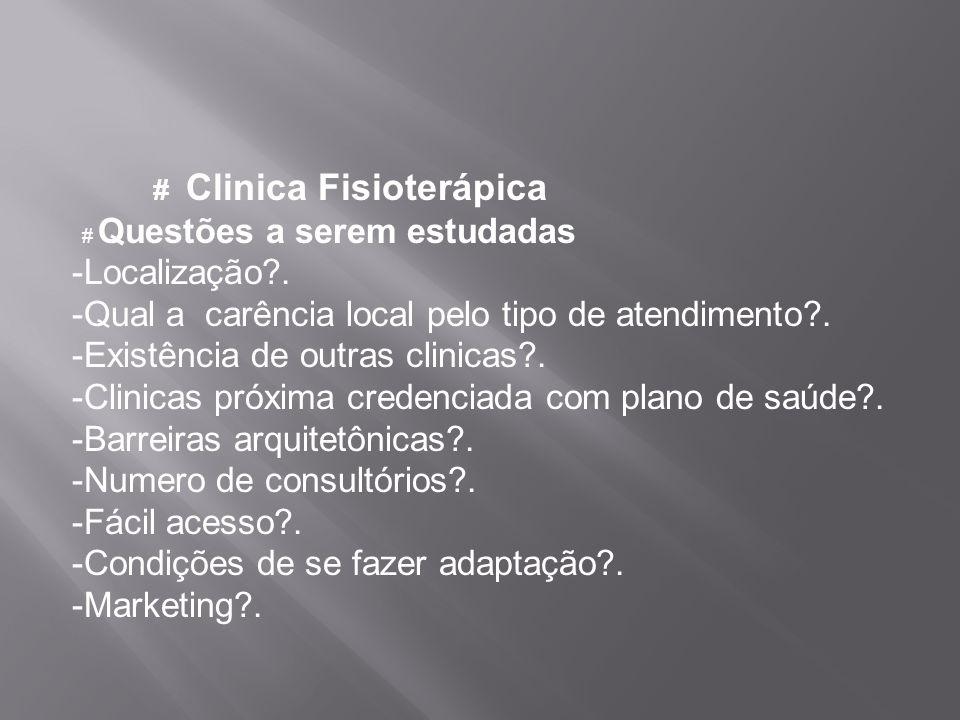 # Clinica Fisioterápica # Questões a serem estudadas -Localização?. -Qual a carência local pelo tipo de atendimento?. -Existência de outras clinicas?.