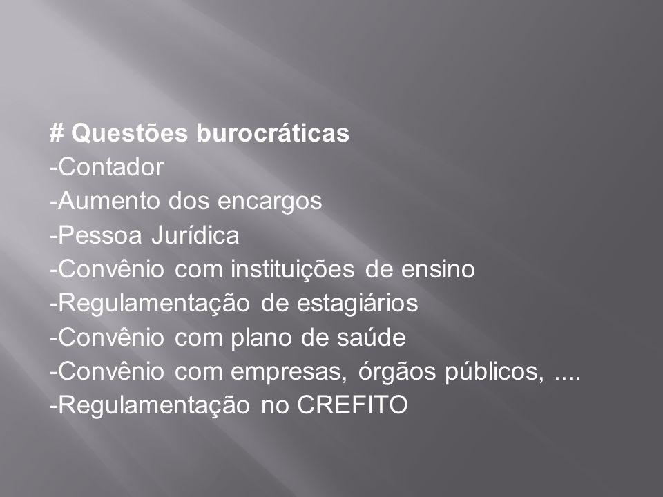 # Questões burocráticas -Contador -Aumento dos encargos -Pessoa Jurídica -Convênio com instituições de ensino -Regulamentação de estagiários -Convênio