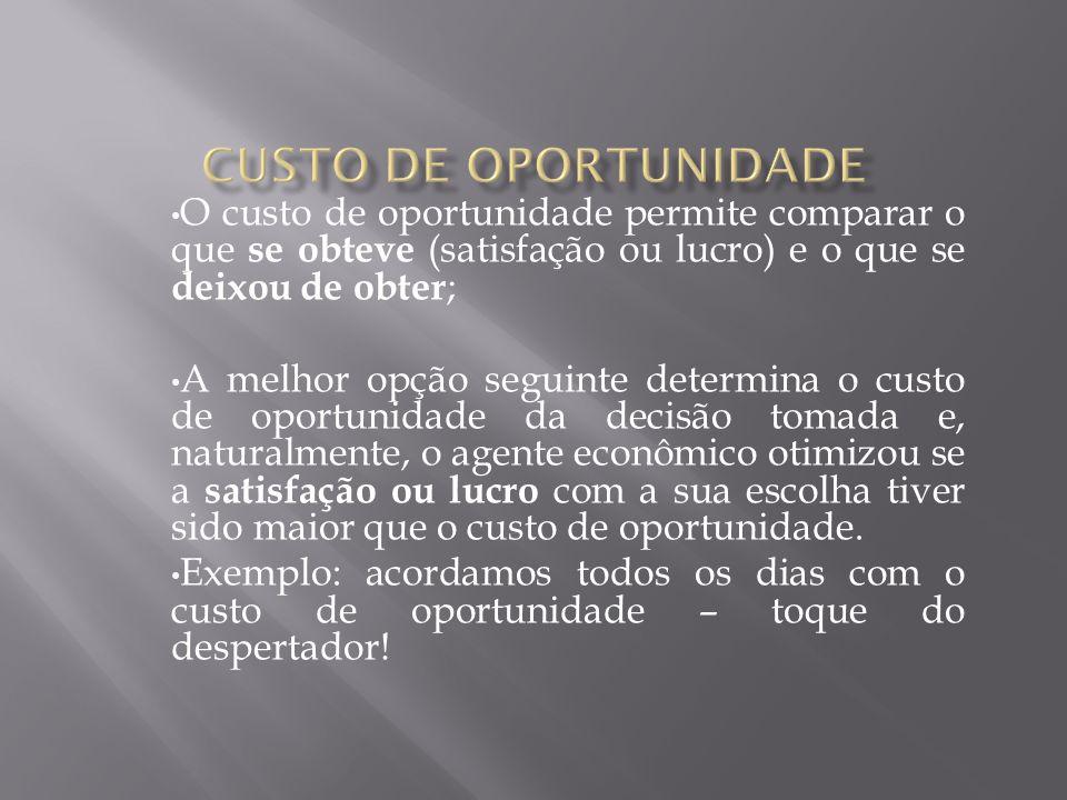 O custo de oportunidade permite comparar o que se obteve (satisfação ou lucro) e o que se deixou de obter ; A melhor opção seguinte determina o custo