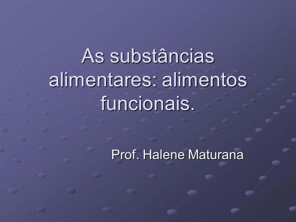 As substâncias alimentares: alimentos funcionais. Prof. Halene Maturana