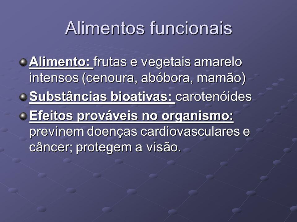 Alimentos funcionais Alimento: frutas e vegetais amarelo intensos (cenoura, abóbora, mamão) Substâncias bioativas: carotenóides Efeitos prováveis no organismo: previnem doenças cardiovasculares e câncer; protegem a visão.