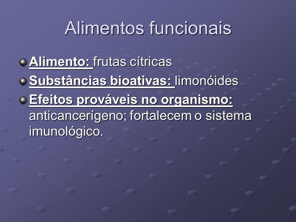 Alimentos funcionais Alimento: frutas cítricas Substâncias bioativas: limonóides Efeitos prováveis no organismo: anticancerígeno; fortalecem o sistema imunológico.