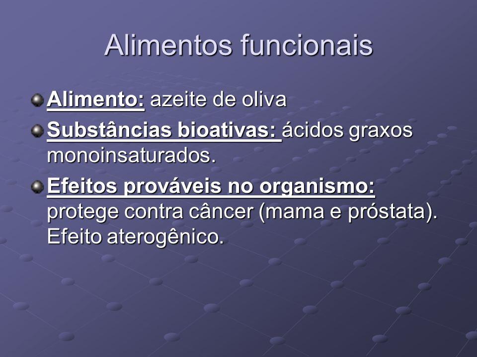 Alimentos funcionais Alimento: azeite de oliva Substâncias bioativas: ácidos graxos monoinsaturados.