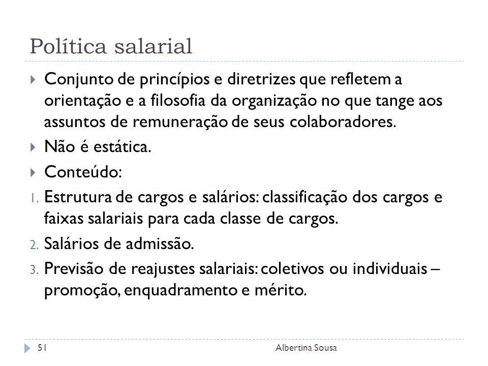 Política salarial Conjunto de princípios e diretrizes que refletem a orientação e a filosofia da organização no que tange aos assuntos de remuneração de seus colaboradores.
