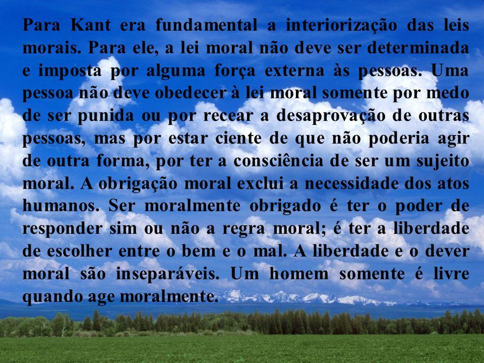 Para Kant era fundamental a interiorização das leis morais. Para ele, a lei moral não deve ser determinada e imposta por alguma força externa às pesso
