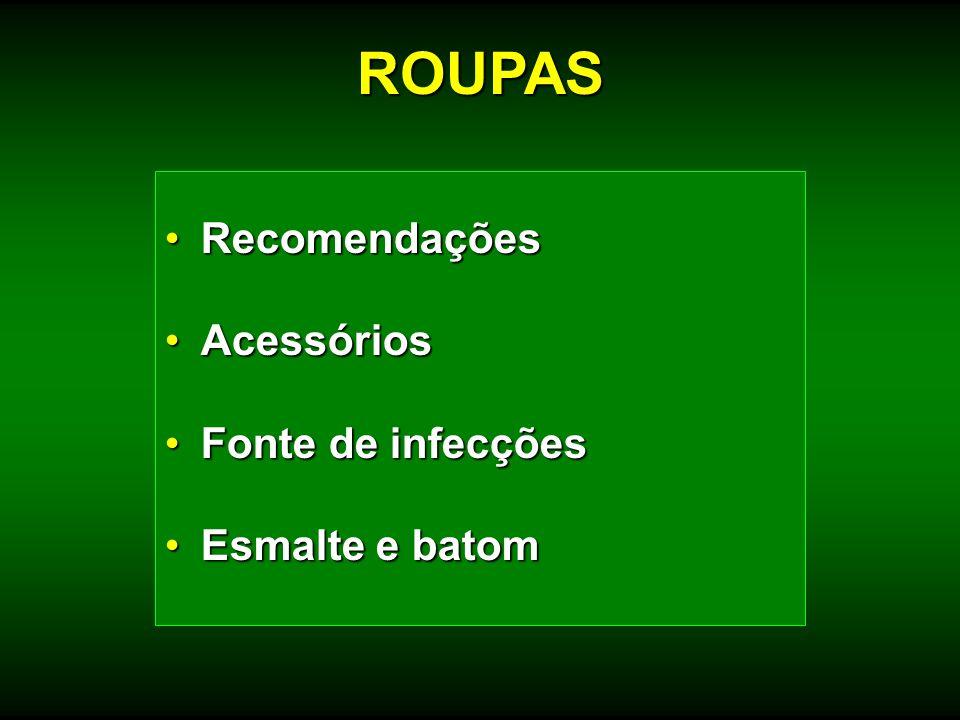 RecomendaçõesRecomendações AcessóriosAcessórios Fonte de infecçõesFonte de infecções Esmalte e batomEsmalte e batom ROUPAS