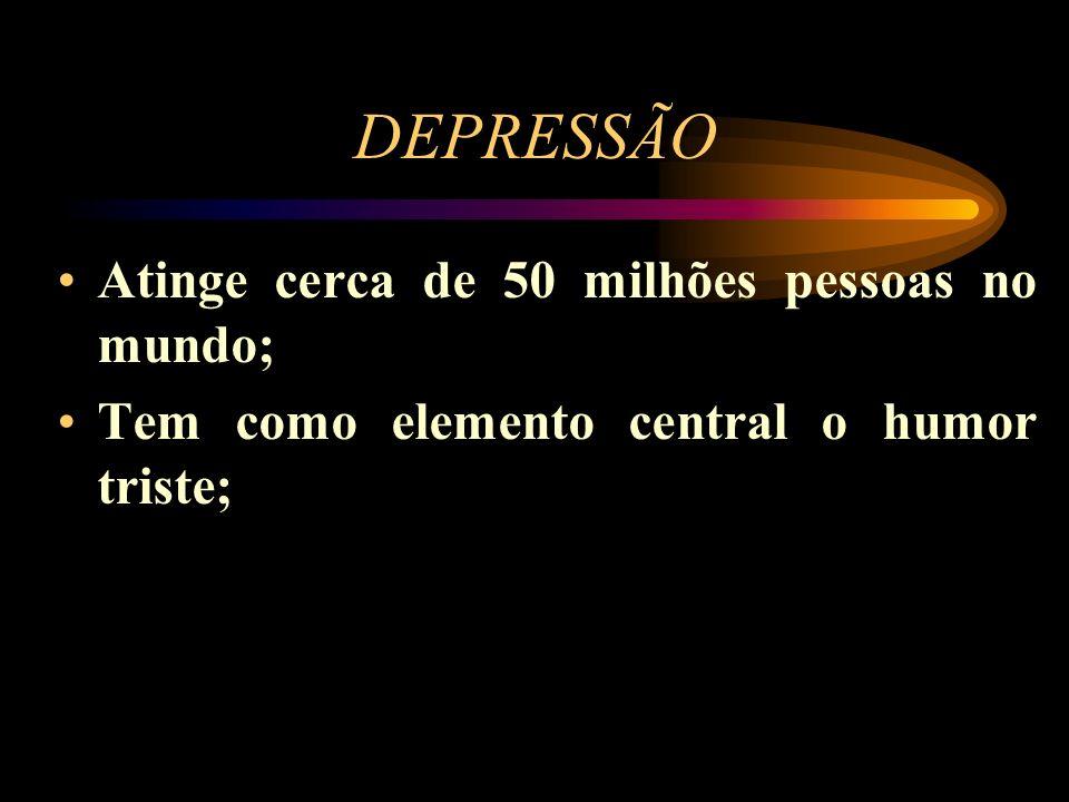 DEPRESSÃO Atinge cerca de 50 milhões pessoas no mundo; Tem como elemento central o humor triste;