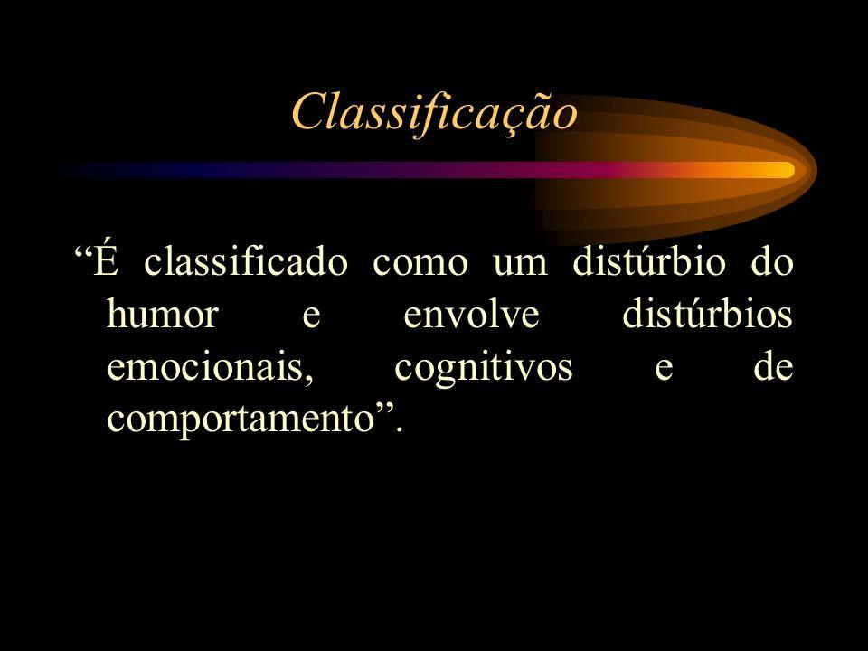 Classificação É classificado como um distúrbio do humor e envolve distúrbios emocionais, cognitivos e de comportamento.
