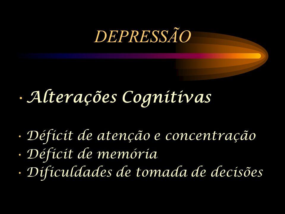 DEPRESSÃO Alterações Cognitivas Déficit de atenção e concentração Déficit de memória Dificuldades de tomada de decisões