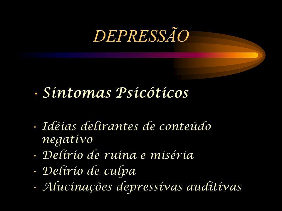 DEPRESSÃO Sintomas Psicóticos Idéias delirantes de conteúdo negativo Delírio de ruína e miséria Delírio de culpa Alucinações depressivas auditivas