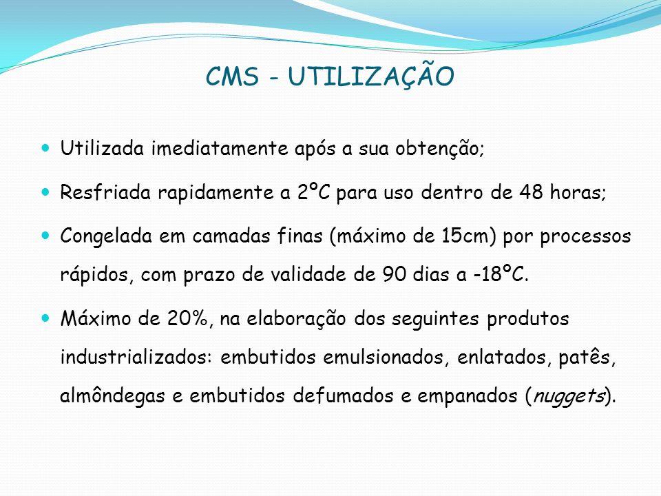 CMS - UTILIZAÇÃO Utilizada imediatamente após a sua obtenção; Resfriada rapidamente a 2ºC para uso dentro de 48 horas; Congelada em camadas finas (máximo de 15cm) por processos rápidos, com prazo de validade de 90 dias a -18ºC.