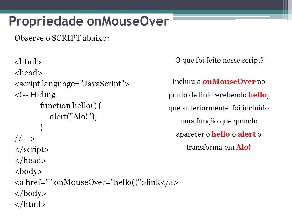 Propriedade onMouseOver Observe o SCRIPT abaixo: <!-- Hiding function hello() { alert( Alo! ); } // --> link O que foi feito nesse script.