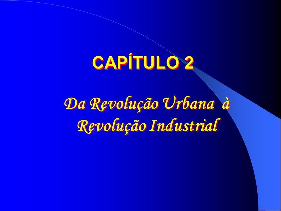 Da Revolução Urbana à Revolução Industrial Da Revolução Urbana à Revolução Industrial CAPÍTULO 2