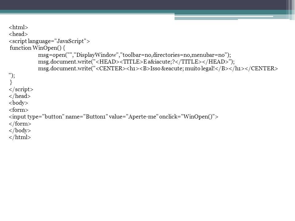 A função WinOpen() cria uma nova janela ao chamar o método open.