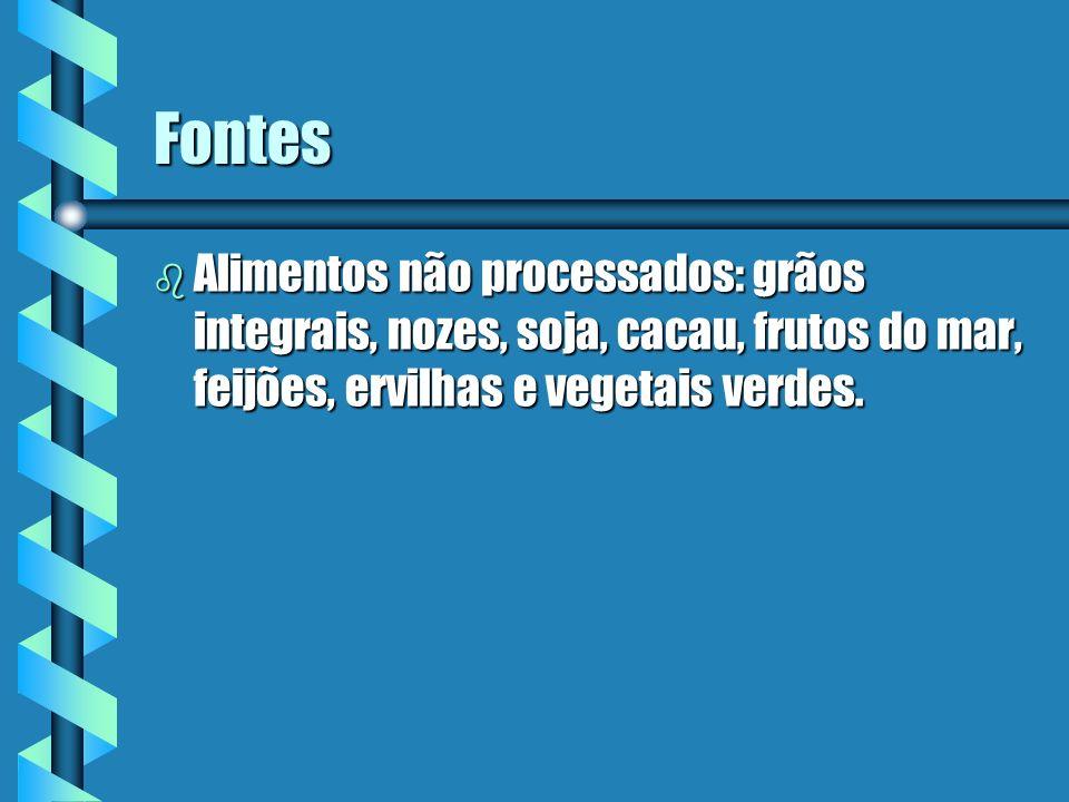 Fontes b Alimentos não processados: grãos integrais, nozes, soja, cacau, frutos do mar, feijões, ervilhas e vegetais verdes.