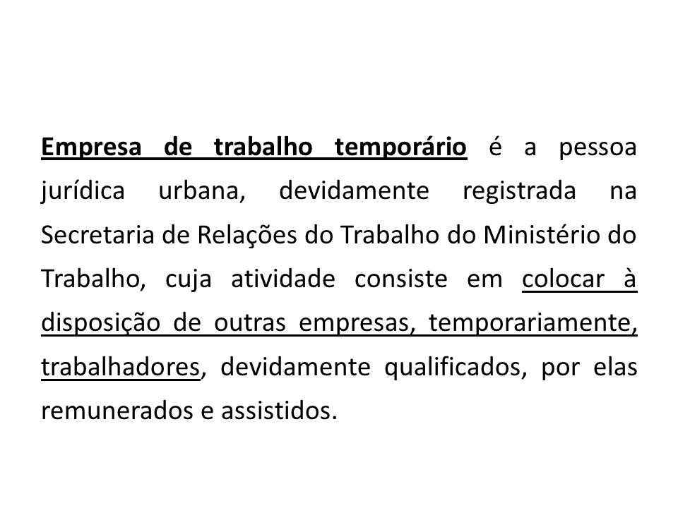 Empresa de trabalho temporário é a pessoa jurídica urbana, devidamente registrada na Secretaria de Relações do Trabalho do Ministério do Trabalho, cuj