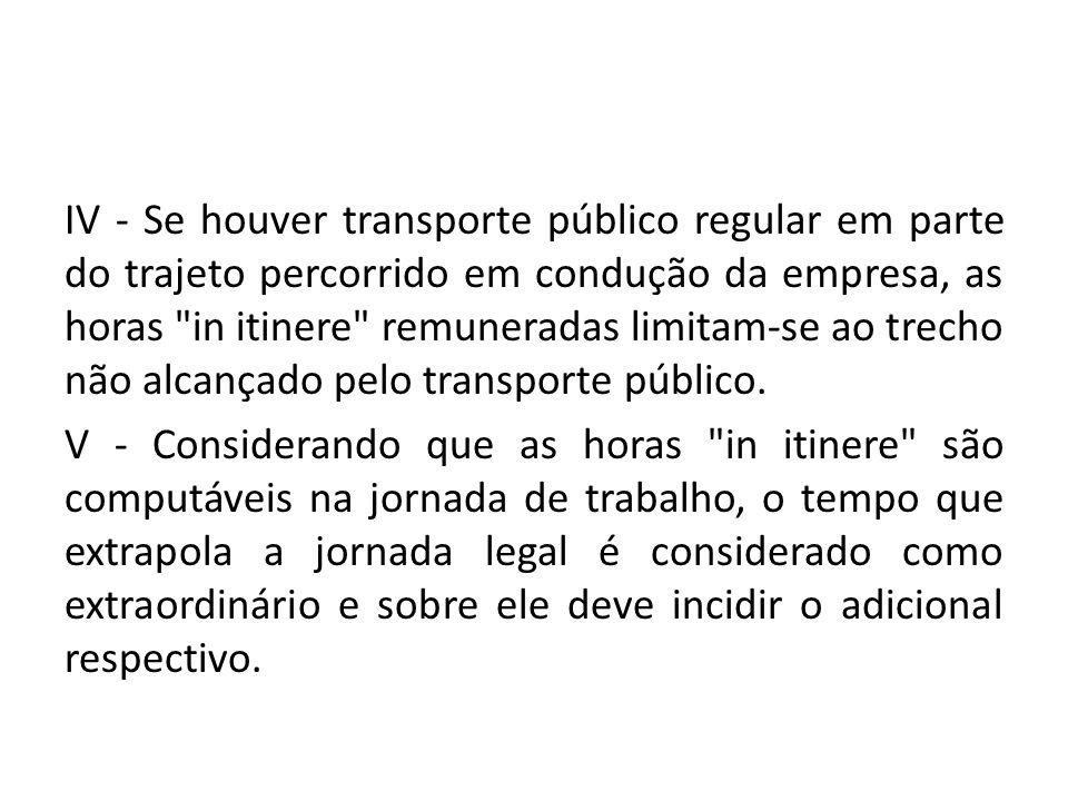 IV - Se houver transporte público regular em parte do trajeto percorrido em condução da empresa, as horas