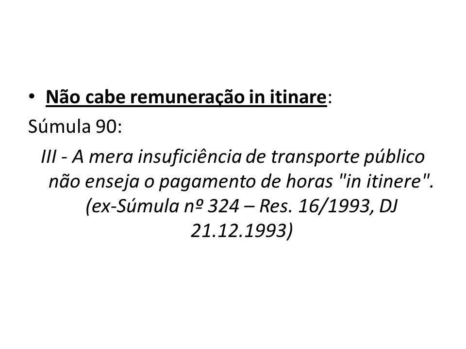 Não cabe remuneração in itinare: Súmula 90: III - A mera insuficiência de transporte público não enseja o pagamento de horas