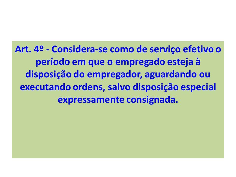Art. 4º - Considera-se como de serviço efetivo o período em que o empregado esteja à disposição do empregador, aguardando ou executando ordens, salvo