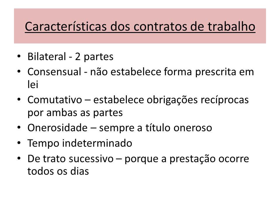 Características dos contratos de trabalho Bilateral - 2 partes Consensual - não estabelece forma prescrita em lei Comutativo – estabelece obrigações r