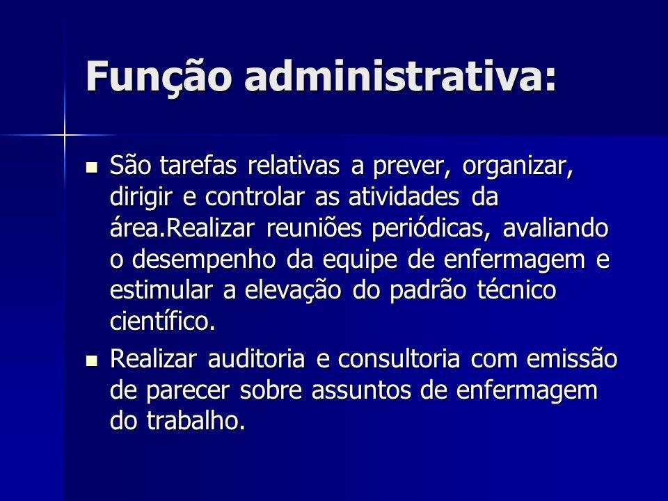 Função administrativa: São tarefas relativas a prever, organizar, dirigir e controlar as atividades da área.Realizar reuniões periódicas, avaliando o