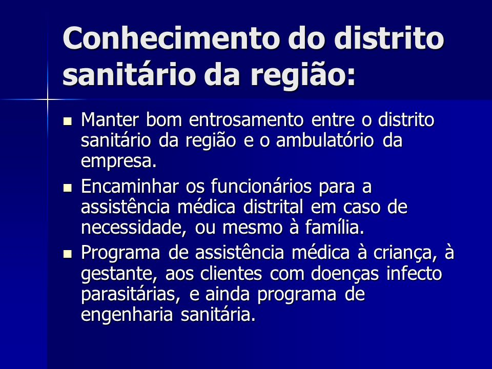 Conhecimento do distrito sanitário da região: Manter bom entrosamento entre o distrito sanitário da região e o ambulatório da empresa. Manter bom entr