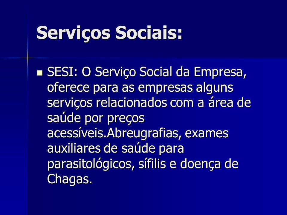 Serviços Sociais: SESI: O Serviço Social da Empresa, oferece para as empresas alguns serviços relacionados com a área de saúde por preços acessíveis.A