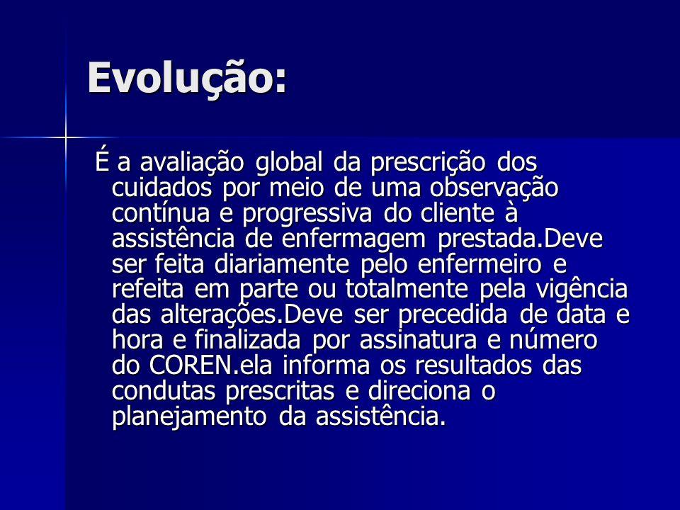 Evolução: É a avaliação global da prescrição dos cuidados por meio de uma observação contínua e progressiva do cliente à assistência de enfermagem pre