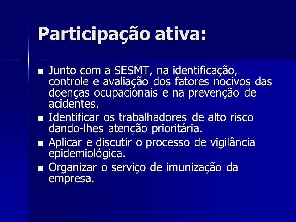 Participação ativa: Junto com a SESMT, na identificação, controle e avaliação dos fatores nocivos das doenças ocupacionais e na prevenção de acidentes