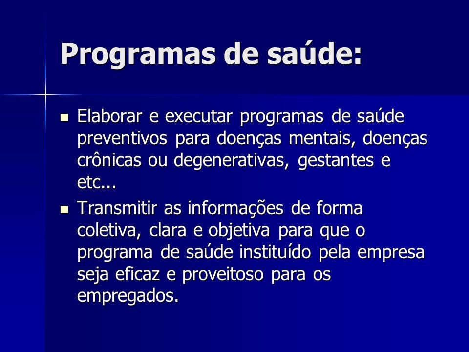 Programas de saúde: Elaborar e executar programas de saúde preventivos para doenças mentais, doenças crônicas ou degenerativas, gestantes e etc... Ela