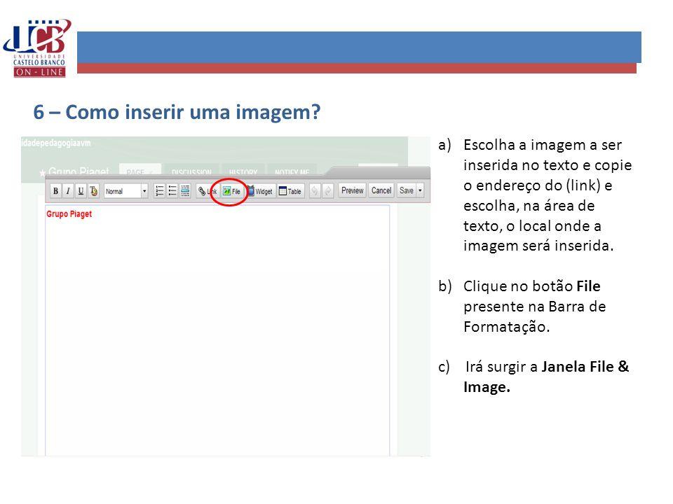 6 – Como inserir uma imagem? a)Escolha a imagem a ser inserida no texto e copie o endereço do (link) e escolha, na área de texto, o local onde a image