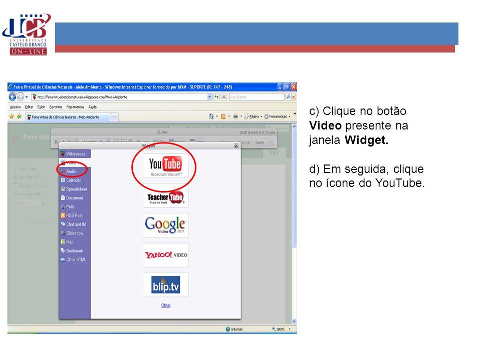 c) Clique no botão Video presente na janela Widget. d) Em seguida, clique no ícone do YouTube.