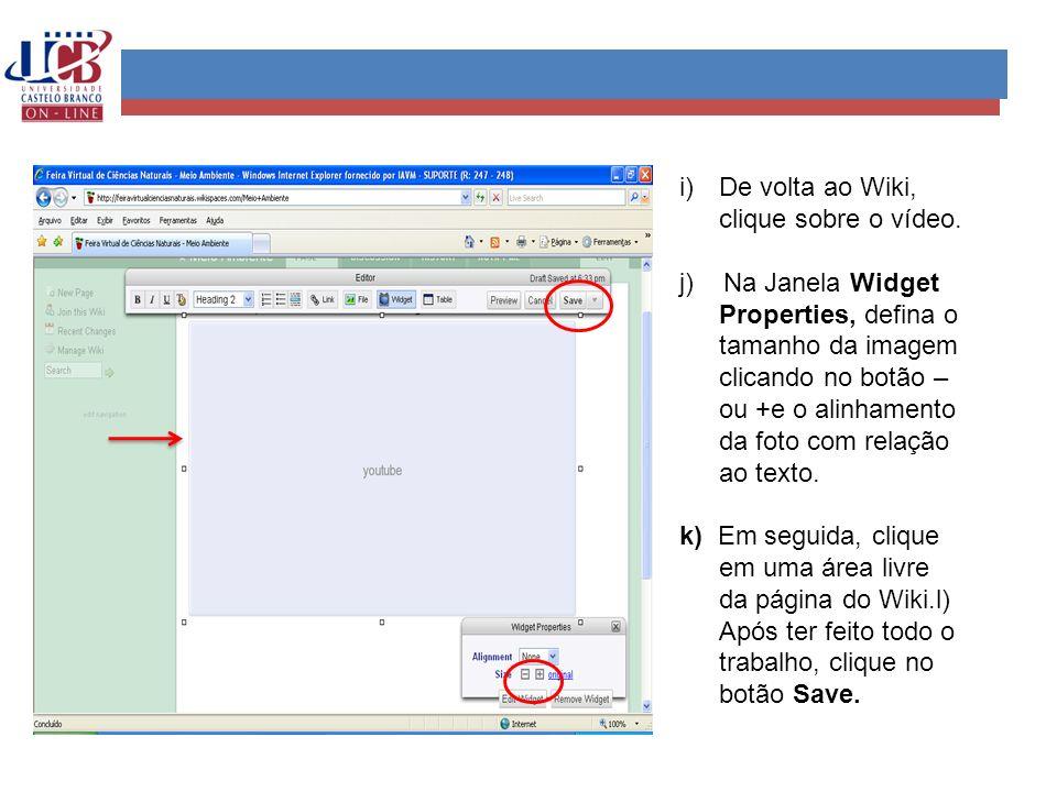 i)De volta ao Wiki, clique sobre o vídeo. j) Na Janela Widget Properties, defina o tamanho da imagem clicando no botão – ou +e o alinhamento da foto c