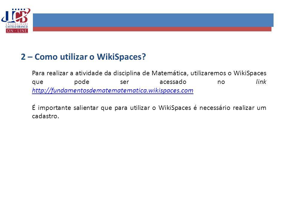 2 – Como utilizar o WikiSpaces? Para realizar a atividade da disciplina de Matemática, utilizaremos o WikiSpaces que pode ser acessado no link http://