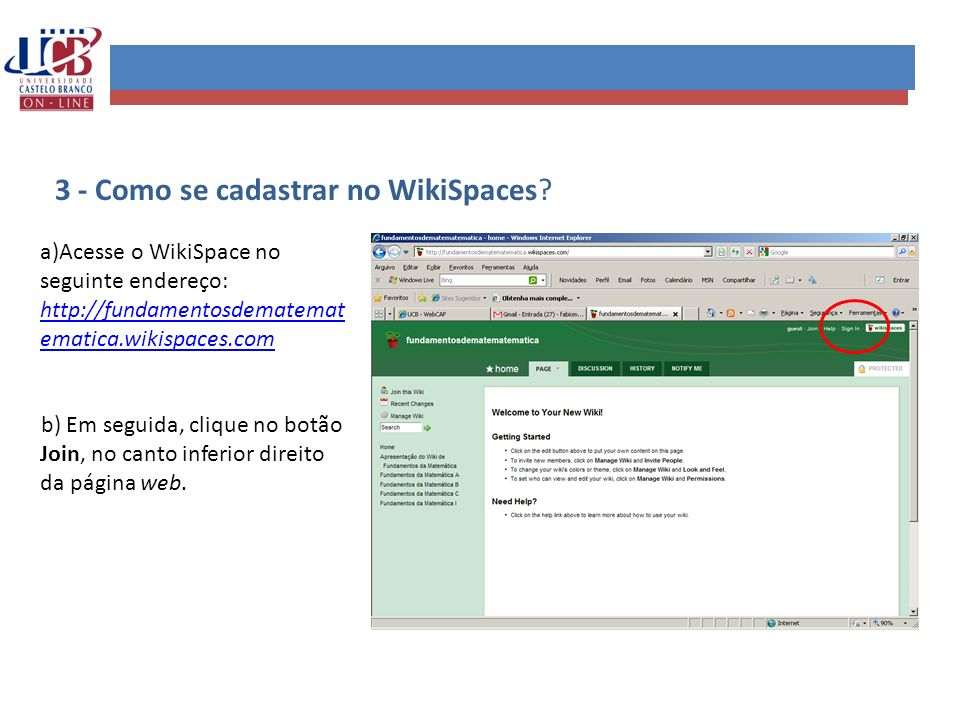 3 - Como se cadastrar no WikiSpaces? a)Acesse o WikiSpace no seguinte endereço: http://fundamentosdematemat ematica.wikispaces.com http://fundamentosd