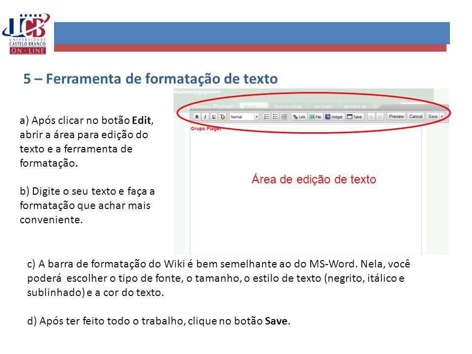 a) Após clicar no botão Edit, abrir a área para edição do texto e a ferramenta de formatação. b) Digite o seu texto e faça a formatação que achar mais