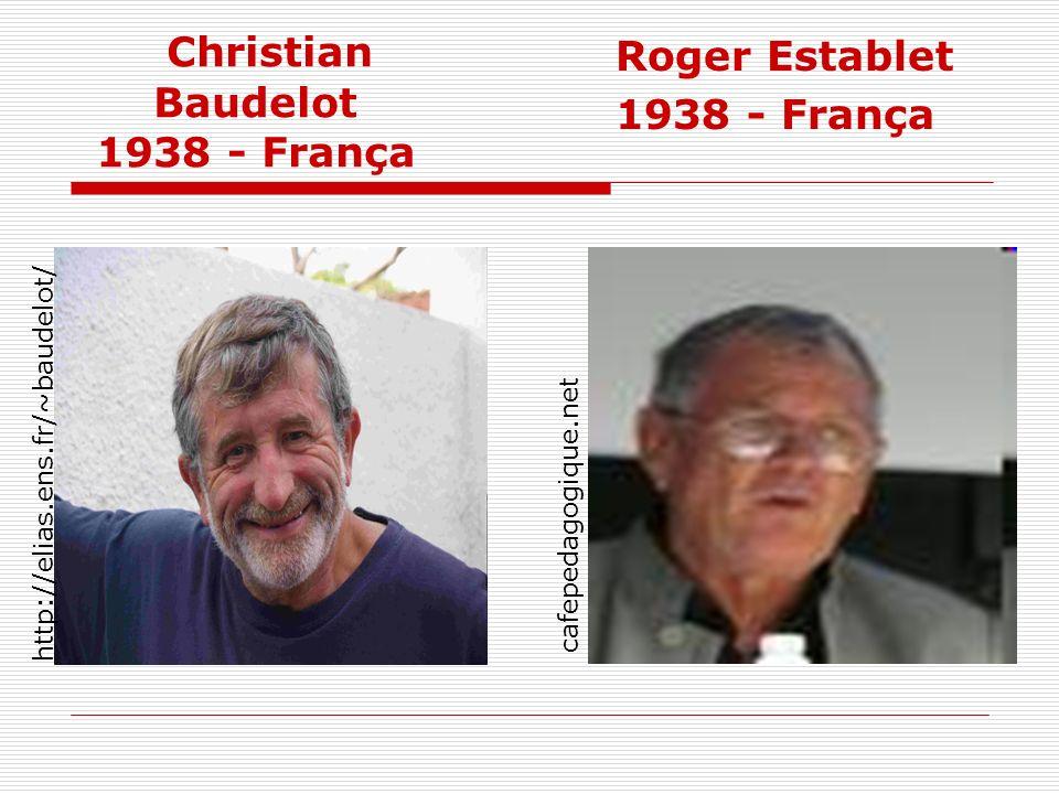 Christian Baudelot 1938 - França http://elias.ens.fr/~baudelot/ cafepedagogique.net Roger Establet 1938 - França